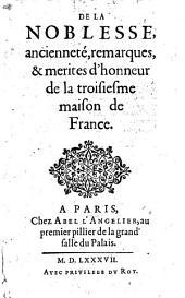De la Noblesse, anciennete, remarques, et merites d'honneur de la troisieme maison de France