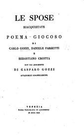 Le Spose riacquistate: Poema giocoso di C. G., D. Farsetti, e S. Crotta, con gli argomenti di G. Gozzi. [Edited by P. Bettio.]
