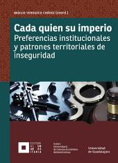 Cada quien su imperio: Preferencias institucionales y patrones territoriales de inseguridad