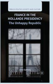 France in the Hollande Presidency: The Unhappy Republic