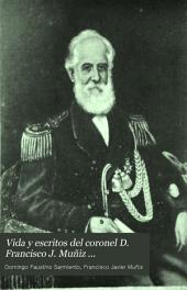 Vida y escritos del coronel D. Francisco J. Muñiz ...