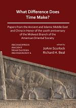 What Difference Does Time Make? Papers from the Ancient and Islamic Middle East and China in Honor of the 100th Anniversary of the Midwest Branch of the American Oriental Society