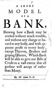 A short model of a Bank, ... which ... will be able to give out bills of credit to a vast extent that all persons will accept of rather than mony