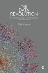 The Data Revolution: Big Data, Open Data, Data Infrastructures and Their Consequences