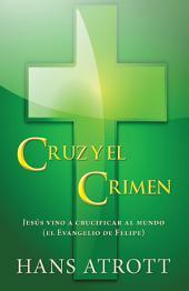 Cruz y el crimen: Jesús vino a crucificar al mundo (el Evangelio de Felipe)