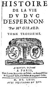 Histoire De La Vie Du Duc D'Espernon: Divisee En Trois Tomes, Volume3