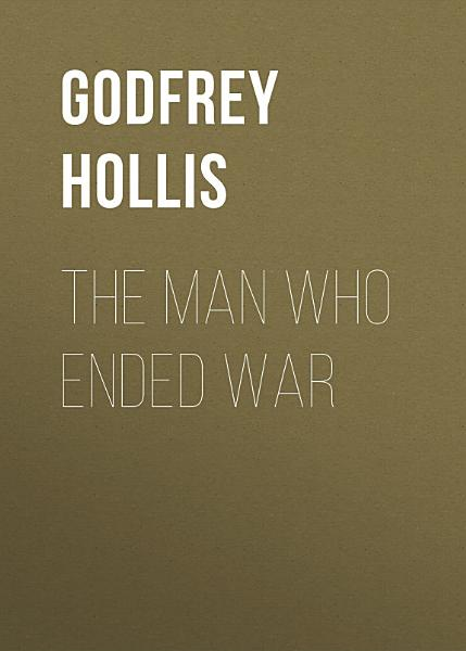 Download The Man Who Ended War Book