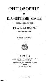 Lycée ou cours de littérature ancienne et moderne: Philosophie du dix-huitième siècle. Nouv. éd. T. 2, Volume16
