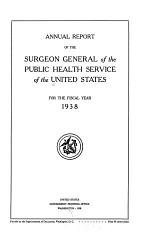 Annual report of the Surgeon General of the Public Health Service of the United States for the fiscal year ... 1938