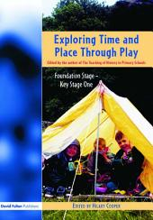 Exploring Time and Place Through Play: Foundation Stage - Key Stage 1