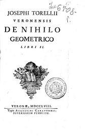 Josephi Torellii Veronensis De nihilo geometrico libri 2