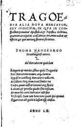 Tragoedia alia nova mercator, sev ivdicivm, in qva in conspectum ponuntur Apostolica & Papistica doctrina, quantum ... ualeat & efficiat & quis ... sit exitus