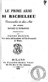 Le prime armi di Richelieu commedia in due atti dei signori Bayard e Dumanoir