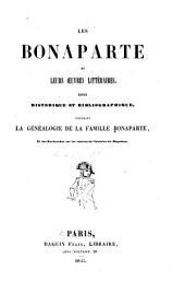 Les Bonaparte et leurs oeuvres littéraires: Essai historique et bibliographique, contenant la généalogie de la famille Bonaparte, et des recherches sur les sources de l'histoire de Napoléon