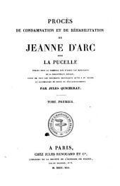 Procès de condamnation et de réhabilitation de Jeanne d'Arc, dite la Pucelle: Volume1