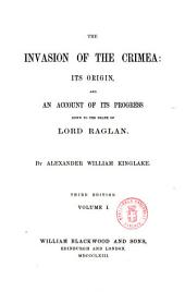 The Invasion of the Crimea: Its Origin, and an Account of Its Progress Down to the Death of Lord Raglan, Volume 1
