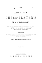 The American Chess-player's Handbook: Teaching the Rudiments of the Game, and Giving an Analysis of All the Recognized Openings ...