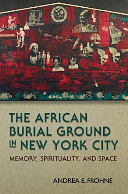 The African Burial Ground in New York City PDF