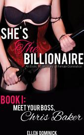 Meet Your Boss, Chris Baker: She's the Billionaire: An Erotic BDSM Story of Female Domination (femdom)