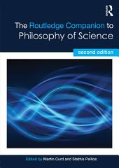 The Routledge Companion to Philosophy of Science: Edition 2