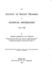 An Account of Recent Progress in Classical Archaeology, 1875-1889