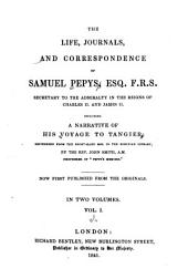The Life, Journals, and Correspondence of Samuel Pepys, Esq., F.R.S., Secretary to the Admiralty in the Reigns of Charles II and James II: Including a Narrative of His Voyage to Tangier, Volume 1