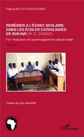 Remédier à l'échec scolaire dans les écoles catholiques de Bukaru (R. D. Congo): Par l'évaluation et l'accompagnement personnalisé -, Volume2