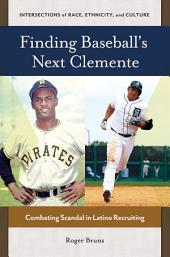 Finding Baseball's Next Clemente: Combating Scandal in Latino Recruiting