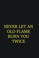 Never Let An Old Flame Burn You Twice Book PDF