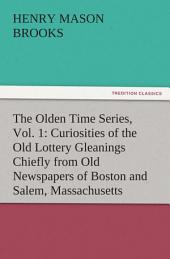 The Olden Time Series, Vol. 1: Curiosities of the Old Lottery Gleanings Chiefly from Old Newspapers of Boston and Salem, Massachusetts