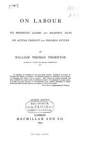 On Labour, Its Wrongful Claims and Rightful Dues, Its Actual Present and Possible Future