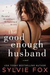 The Good Enough Husband: A Sexy Contemporary Torn Between Two Lovers Romance