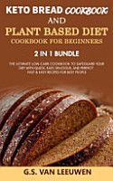 KETO BREAD COOKBOOK and PLANT BASED DIET COOKBOOK FOR BEGINNERS 2 in 1 Bundle PDF