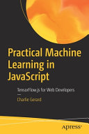 Practical Machine Learning in JavaScript