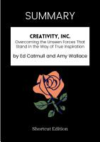 SUMMARY   Creativity  Inc   Overcoming The Unseen Forces That Stand In The Way Of True Inspiration By Ed Catmull And Amy Wallace PDF