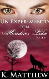 Un experimento con hombres lobo:: Parte 6