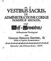 De vestibus sacris in administratione coenae dominicae usitatis, vulgo Mess-Gewanden, dissertationem theologicam