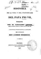 Historia de la vida y del pontificado del papa Pio VII: (1837. VIII, 456, [8] p.)