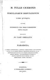 M. Tullii Ciceronis Tusculanarum disputationum libri quinque: ad fidem potissimum cod. Regii Parisiensis denuo collati : accedunt Paradoxa