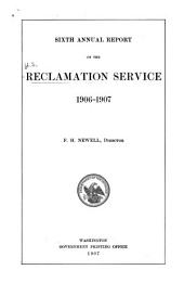 Annual report of the Reclamation Service: Volume 6, Part 1907