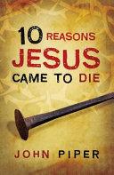 10 Reasons Jesus Came to Die  Pack of 25