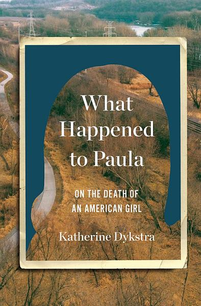 Download What Happened to Paula  On the Death of an American Girl Book