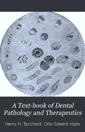 A Text-book of Dental Pathology and Therapeutics for Students and Practitioners: Based Upon the Original of Henry H. Burchard