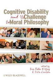 Cognitive Disability and Its Challenge to Moral Philosophy