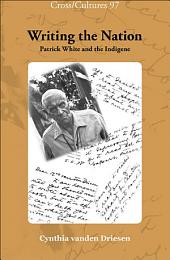 Writing the Nation: Patrick White and the Indigene