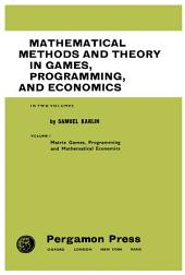 Mathematical Methods and Theory in Games, Programming, and Economics: Matrix Games, Programming, and Mathematical Economics
