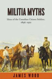 Militia Myths: Ideas of the Canadian Citizen Soldier, 1896-1921