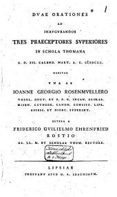 Duae orationes ad inaugurandos tres praeceptores superiores in schola Thomana A. D. 12. calend. Mart. A. C. 1800