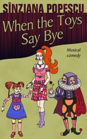 When the Toys Say Bye: Musical comedy