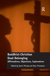Buddhist-Christian Dual Belonging: Affirmations, Objections, Explorations